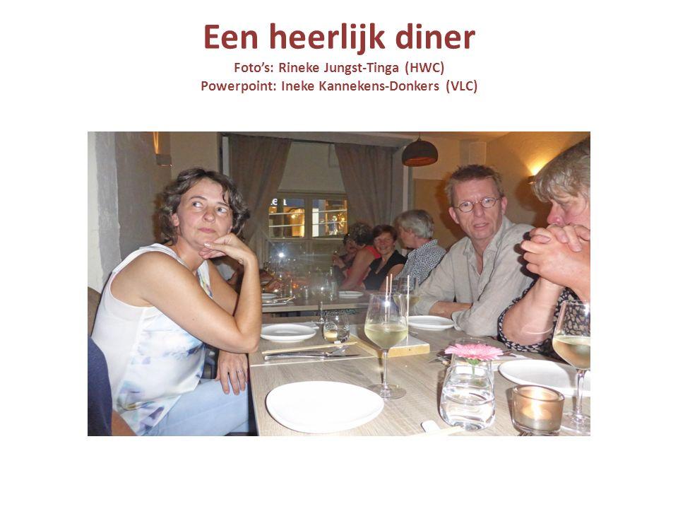 Een heerlijk diner Foto's: Rineke Jungst-Tinga (HWC) Powerpoint: Ineke Kannekens-Donkers (VLC)