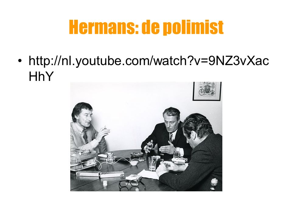 Hermans: de polimist http://nl.youtube.com/watch v=9NZ3vXacHhY