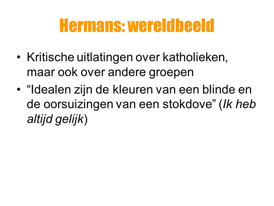 Hermans: wereldbeeld Kritische uitlatingen over katholieken, maar ook over andere groepen.