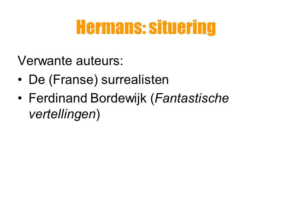 Hermans: situering Verwante auteurs: De (Franse) surrealisten