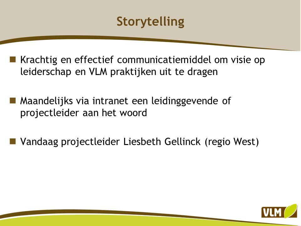 Storytelling Krachtig en effectief communicatiemiddel om visie op leiderschap en VLM praktijken uit te dragen.