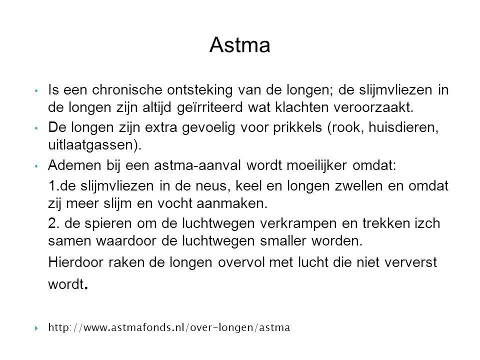 Astma Is een chronische ontsteking van de longen; de slijmvliezen in de longen zijn altijd geïrriteerd wat klachten veroorzaakt.