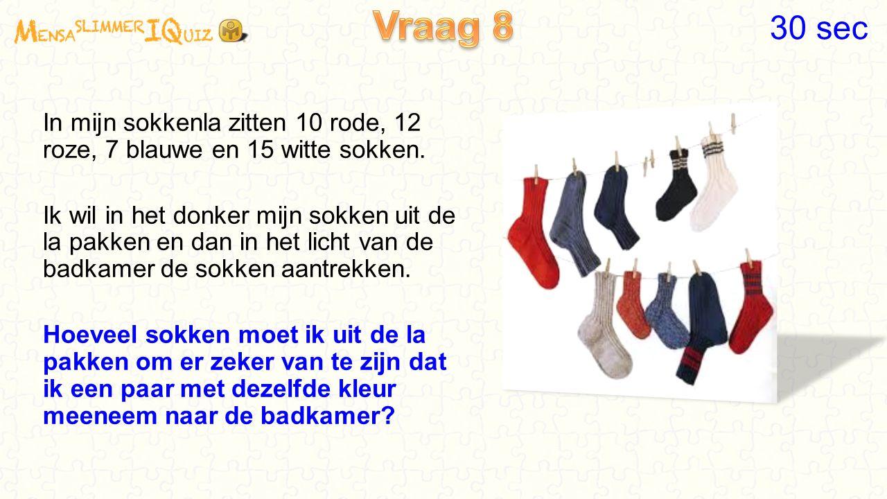 Vraag 8 30 sec. In mijn sokkenla zitten 10 rode, 12 roze, 7 blauwe en 15 witte sokken.