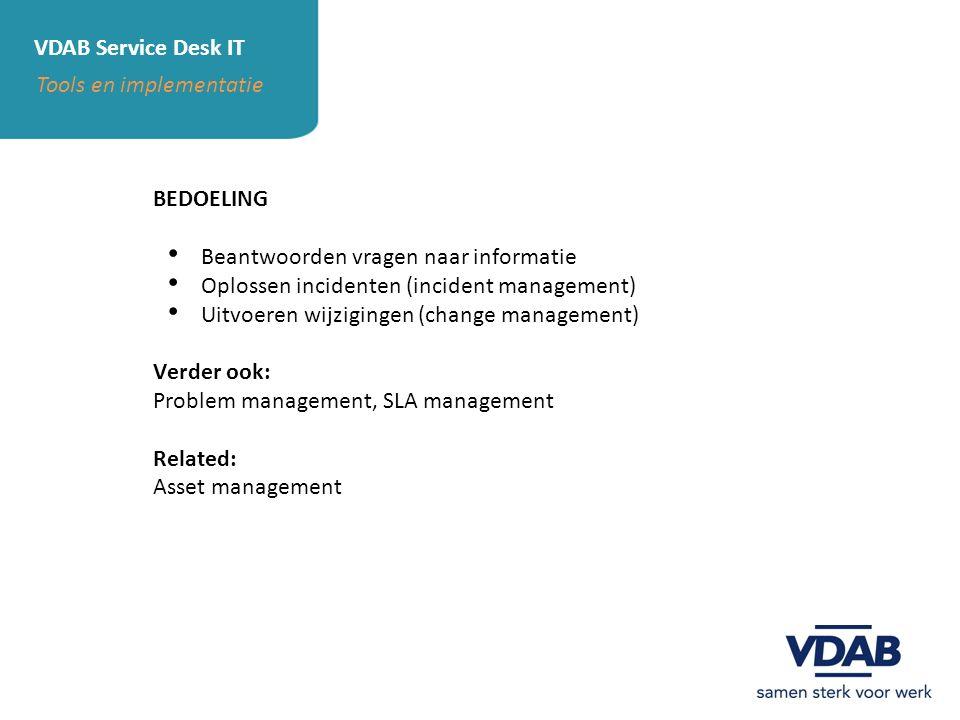 VDAB Service Desk IT Tools en implementatie. BEDOELING. Beantwoorden vragen naar informatie. Oplossen incidenten (incident management)