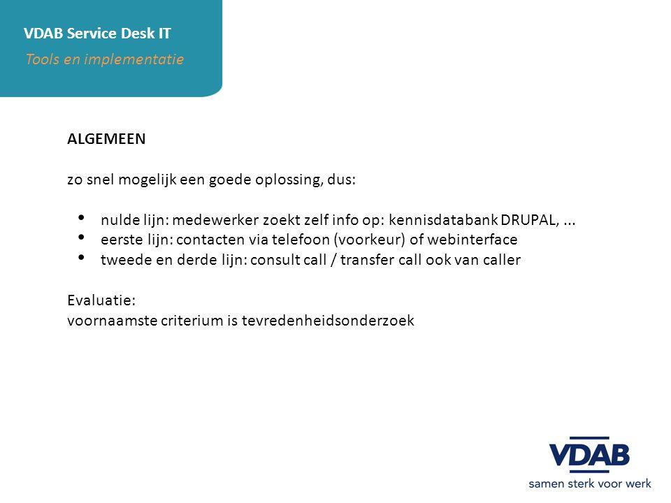 VDAB Service Desk IT Tools en implementatie. ALGEMEEN. zo snel mogelijk een goede oplossing, dus: