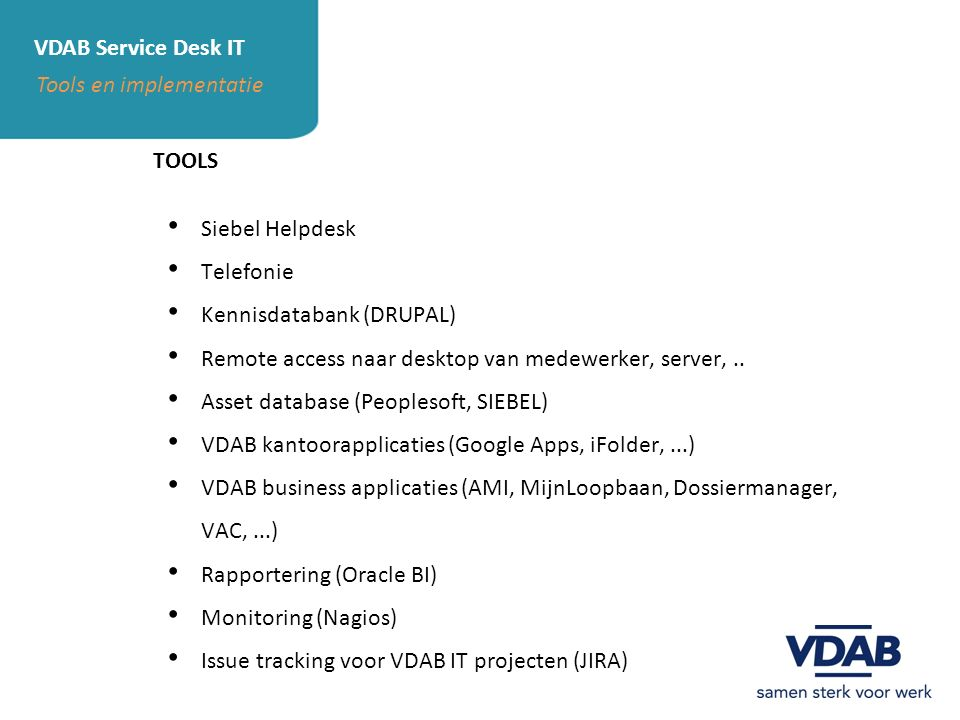 VDAB Service Desk IT Tools en implementatie. TOOLS. Siebel Helpdesk. Telefonie. Kennisdatabank (DRUPAL)