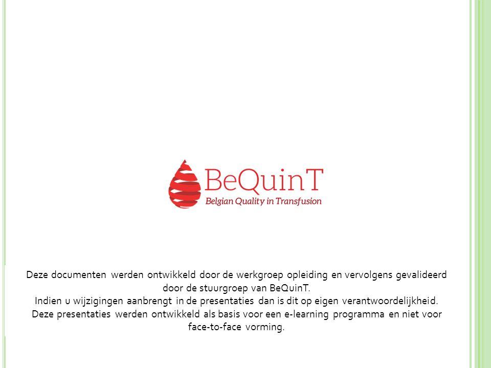 Deze documenten werden ontwikkeld door de werkgroep opleiding en vervolgens gevalideerd door de stuurgroep van BeQuinT. Indien u wijzigingen aanbrengt in de presentaties dan is dit op eigen verantwoordelijkheid.