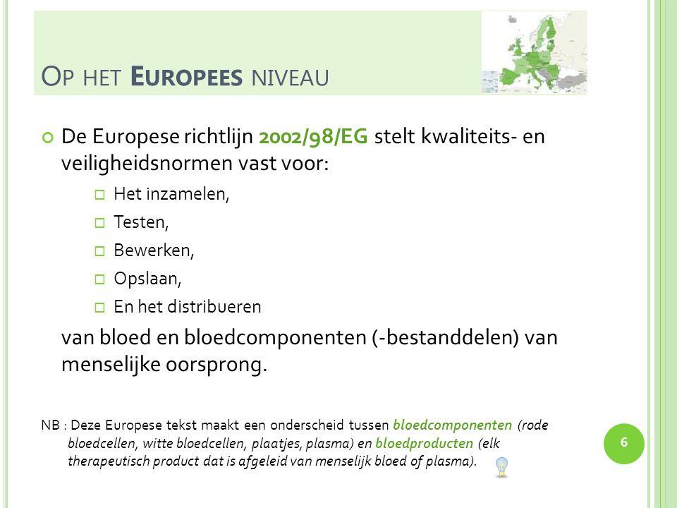 Op het Europees niveau De Europese richtlijn 2002/98/EG stelt kwaliteits- en veiligheidsnormen vast voor: