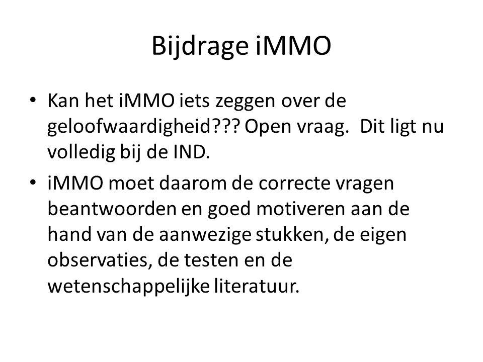 Bijdrage iMMO Kan het iMMO iets zeggen over de geloofwaardigheid Open vraag. Dit ligt nu volledig bij de IND.