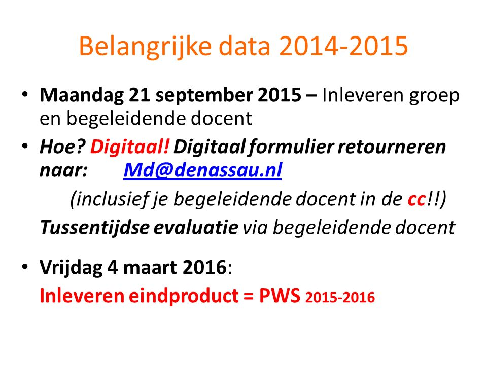 Belangrijke data 2014-2015 Maandag 21 september 2015 – Inleveren groep en begeleidende docent.