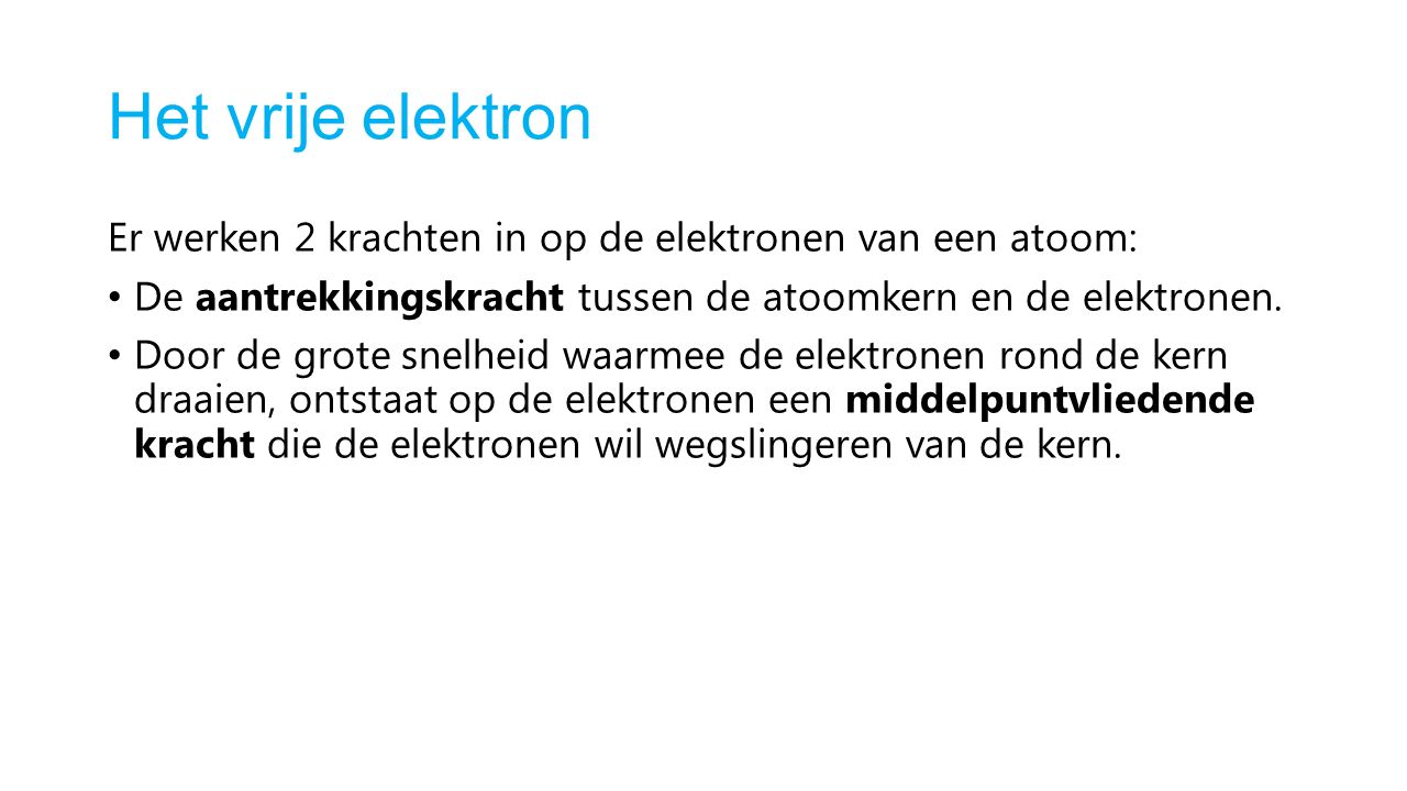 Het vrije elektron Er werken 2 krachten in op de elektronen van een atoom: De aantrekkingskracht tussen de atoomkern en de elektronen.