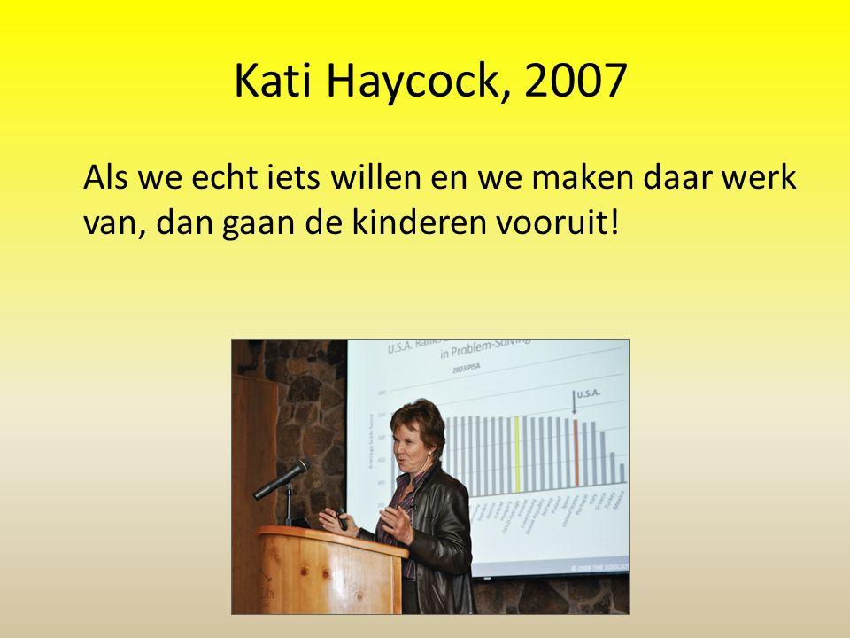 Kati Haycock, 2007 Als we echt iets willen en we maken daar werk van, dan gaan de kinderen vooruit!