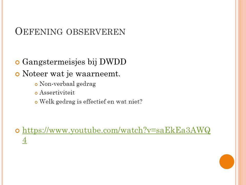 Oefening observeren Gangstermeisjes bij DWDD Noteer wat je waarneemt.