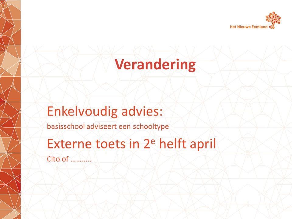 Verandering Enkelvoudig advies: Externe toets in 2e helft april