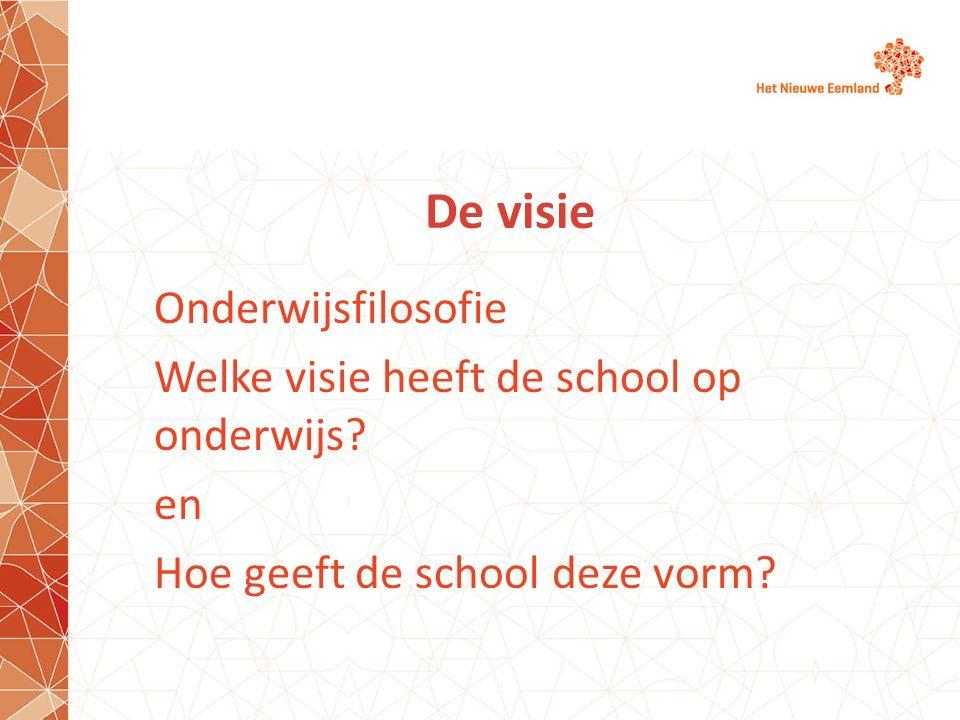 De visie Onderwijsfilosofie Welke visie heeft de school op onderwijs