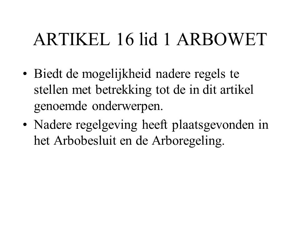 ARTIKEL 16 lid 1 ARBOWET Biedt de mogelijkheid nadere regels te stellen met betrekking tot de in dit artikel genoemde onderwerpen.