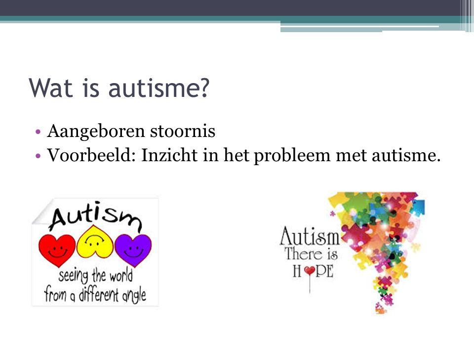 Wat is autisme Aangeboren stoornis