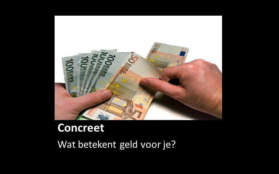 Concreet Wat betekent geld voor je