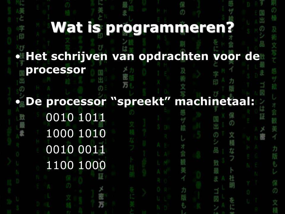 Wat is programmeren Het schrijven van opdrachten voor de processor