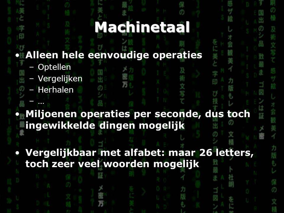 Machinetaal Alleen hele eenvoudige operaties