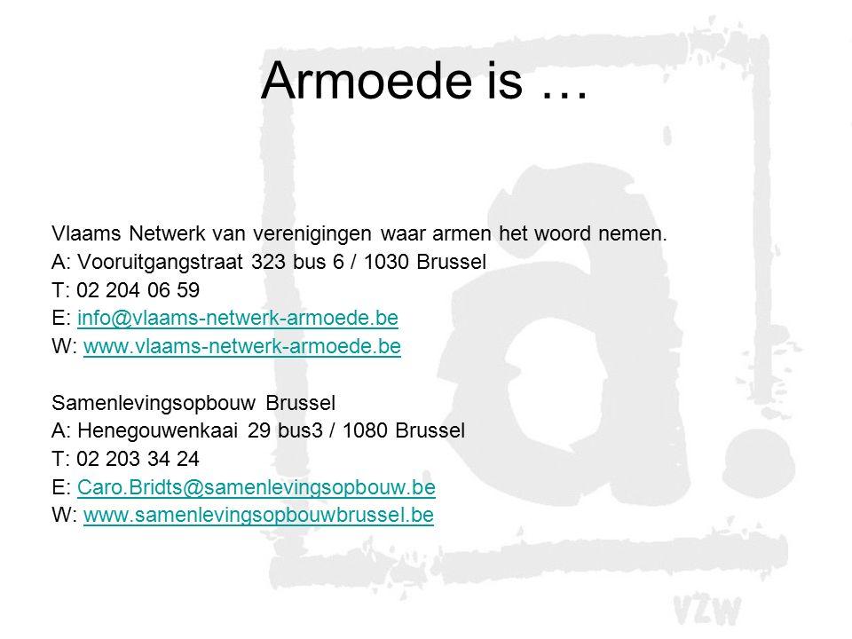 Armoede is … Vlaams Netwerk van verenigingen waar armen het woord nemen. A: Vooruitgangstraat 323 bus 6 / 1030 Brussel.