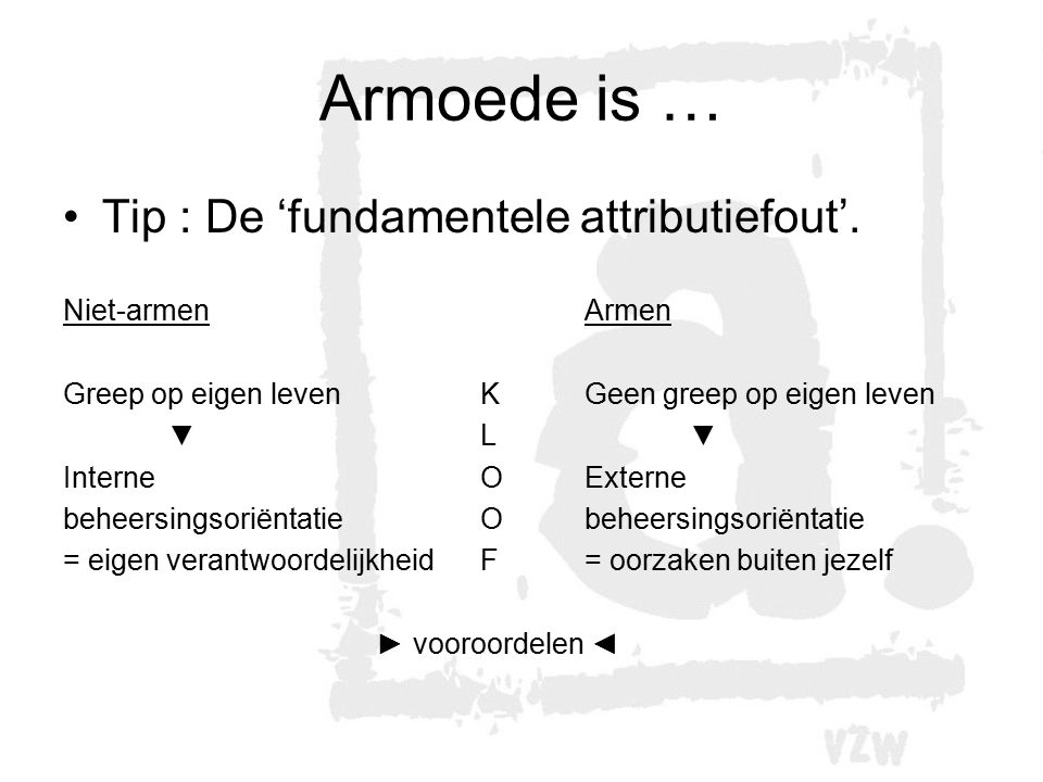 Armoede is … Tip : De 'fundamentele attributiefout'. Niet-armen Armen