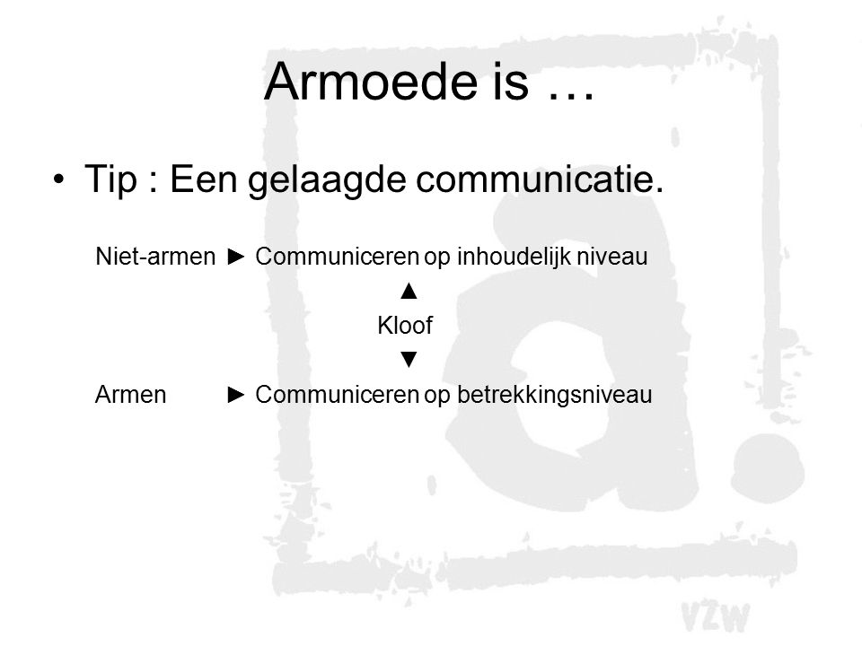 Armoede is … Tip : Een gelaagde communicatie.