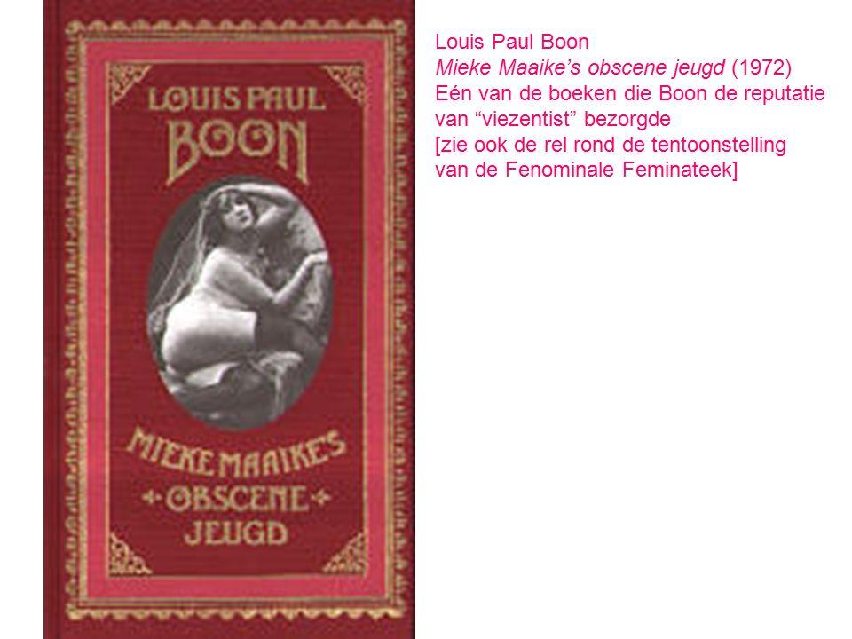 Louis Paul Boon Mieke Maaike's obscene jeugd (1972) Eén van de boeken die Boon de reputatie. van viezentist bezorgde.