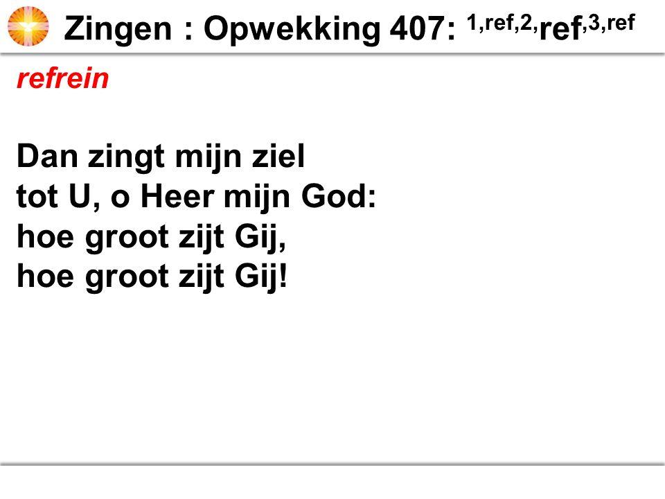 Zingen : Opwekking 407: 1,ref,2,ref,3,ref