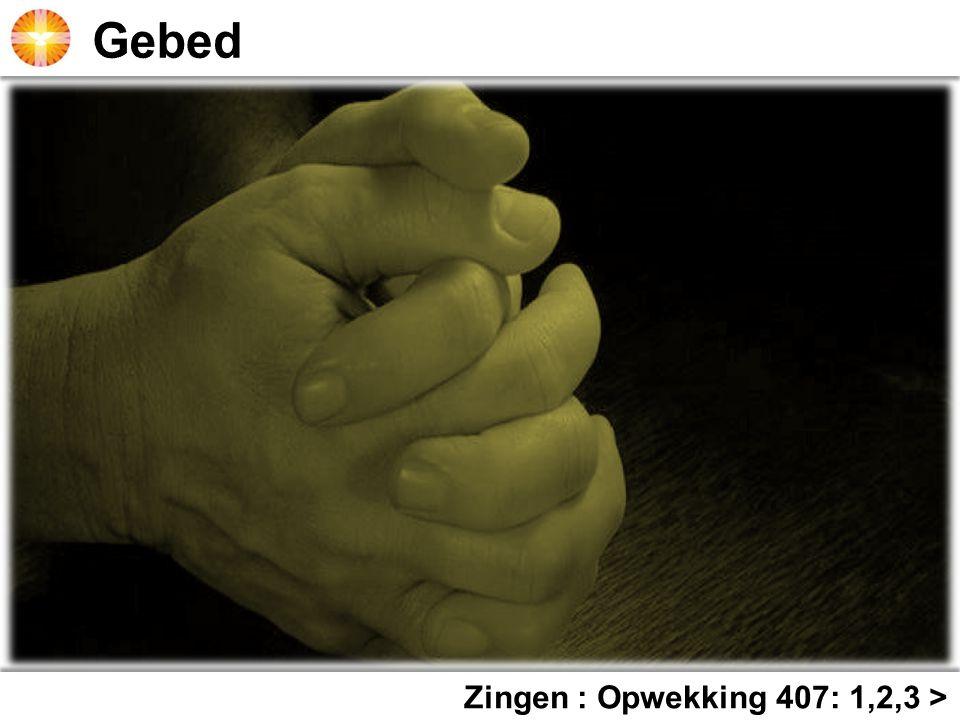 Gebed Zingen : Opwekking 407: 1,2,3 >