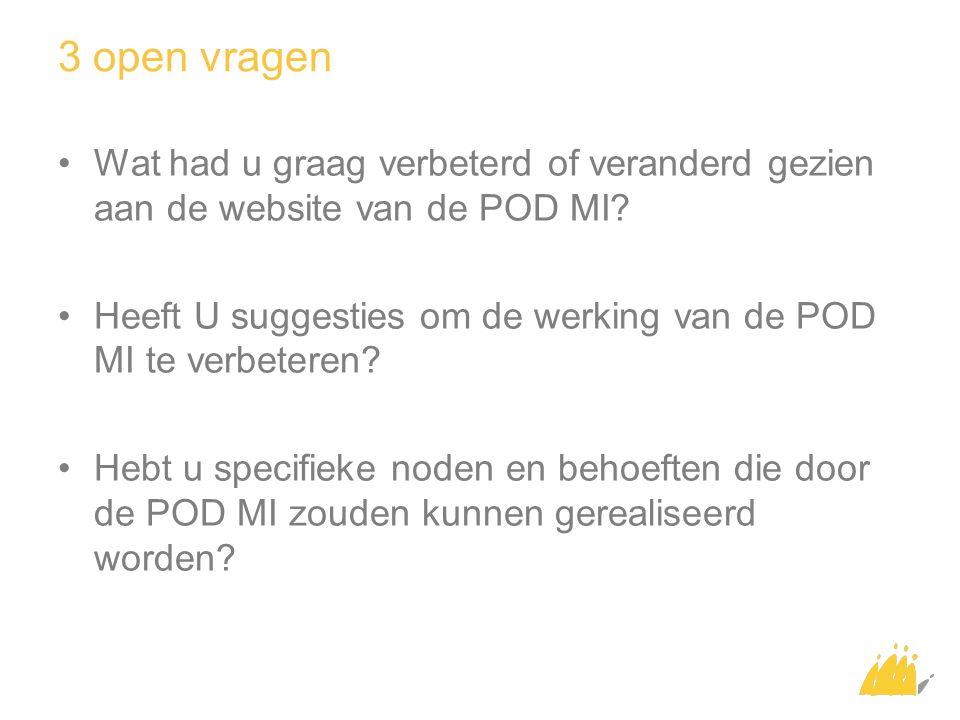 3 open vragen Wat had u graag verbeterd of veranderd gezien aan de website van de POD MI
