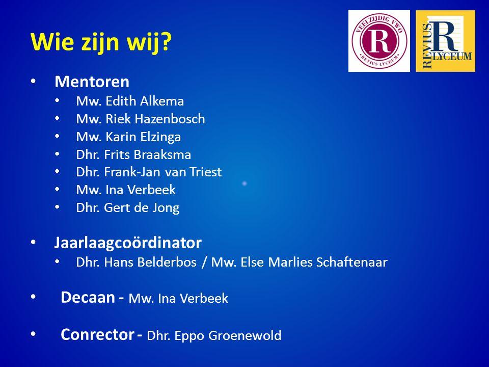 Wie zijn wij Mentoren Jaarlaagcoördinator Decaan - Mw. Ina Verbeek