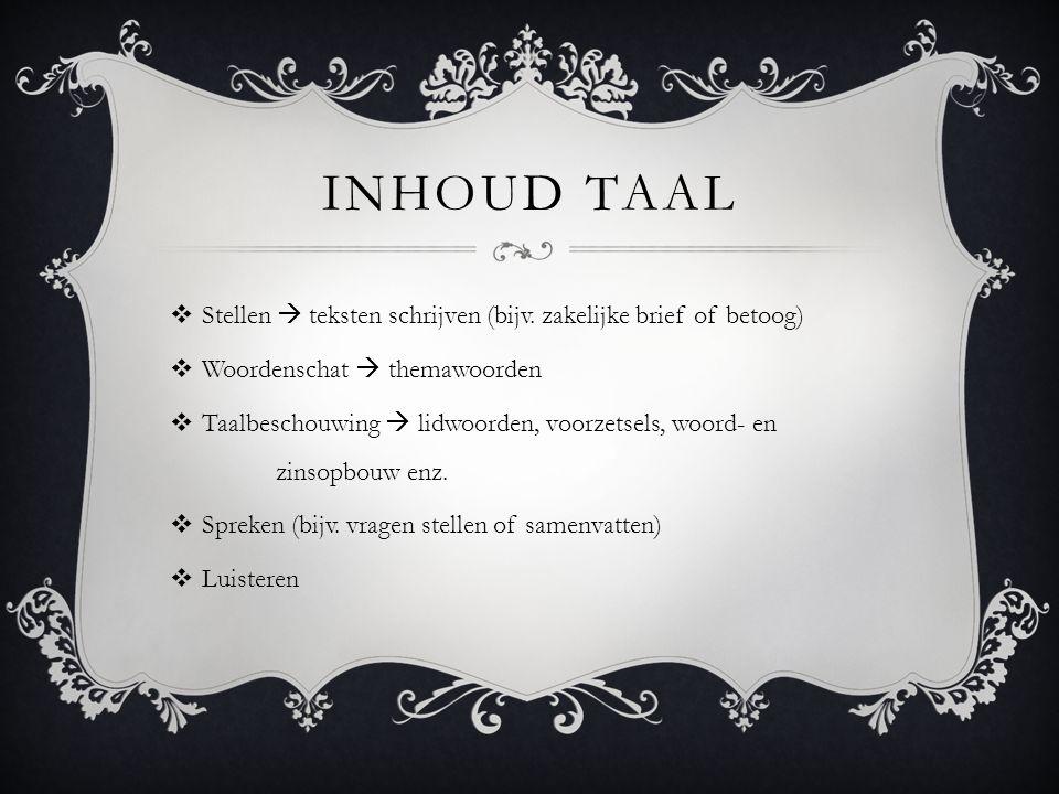 Inhoud Taal Stellen  teksten schrijven (bijv. zakelijke brief of betoog) Woordenschat  themawoorden.
