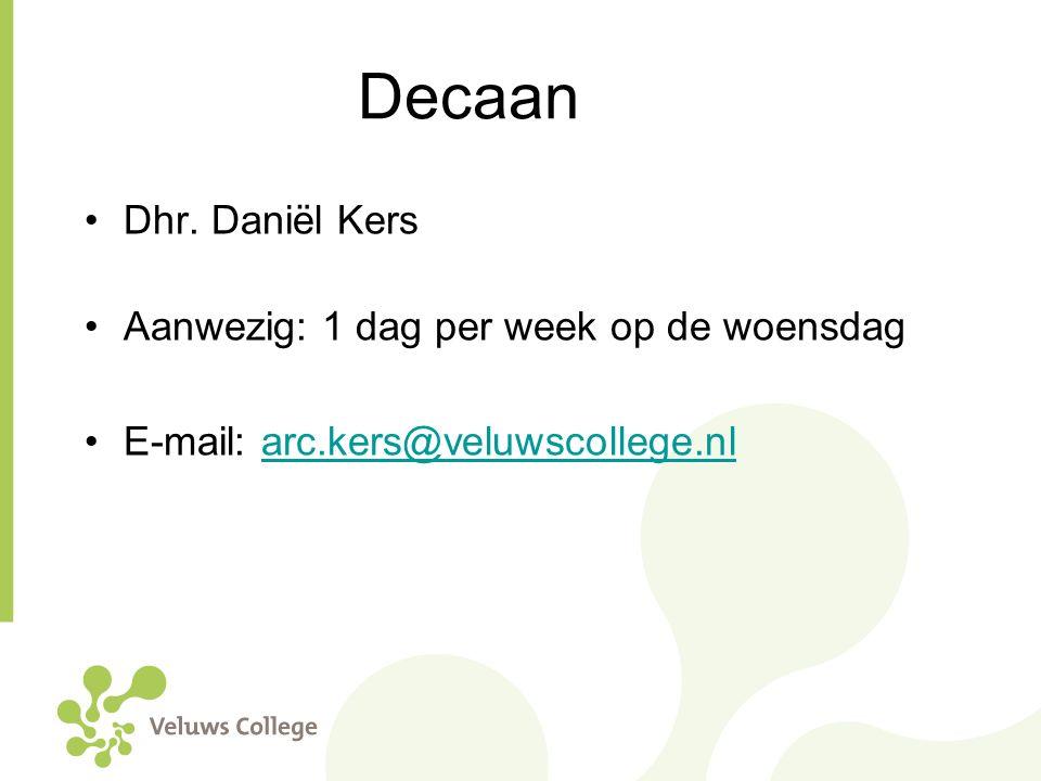 Decaan Dhr. Daniël Kers Aanwezig: 1 dag per week op de woensdag