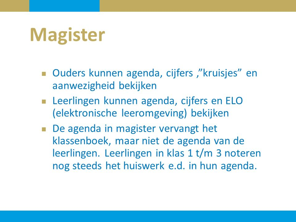 Magister Ouders kunnen agenda, cijfers , kruisjes en aanwezigheid bekijken.