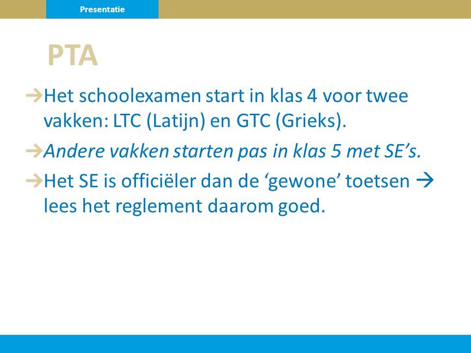 Presentatie PTA. Het schoolexamen start in klas 4 voor twee vakken: LTC (Latijn) en GTC (Grieks). Andere vakken starten pas in klas 5 met SE's.