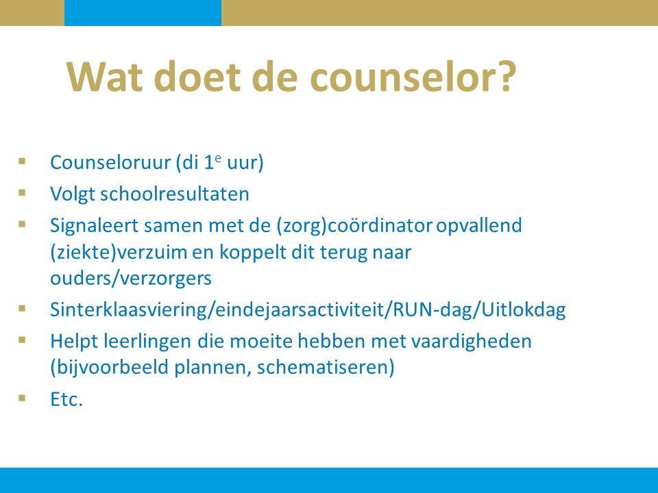 Wat doet de counselor Counseloruur (di 1e uur) Volgt schoolresultaten