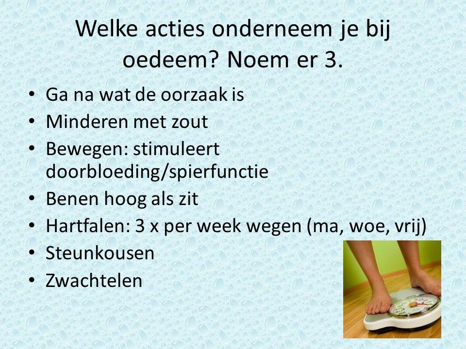 Welke acties onderneem je bij oedeem Noem er 3.