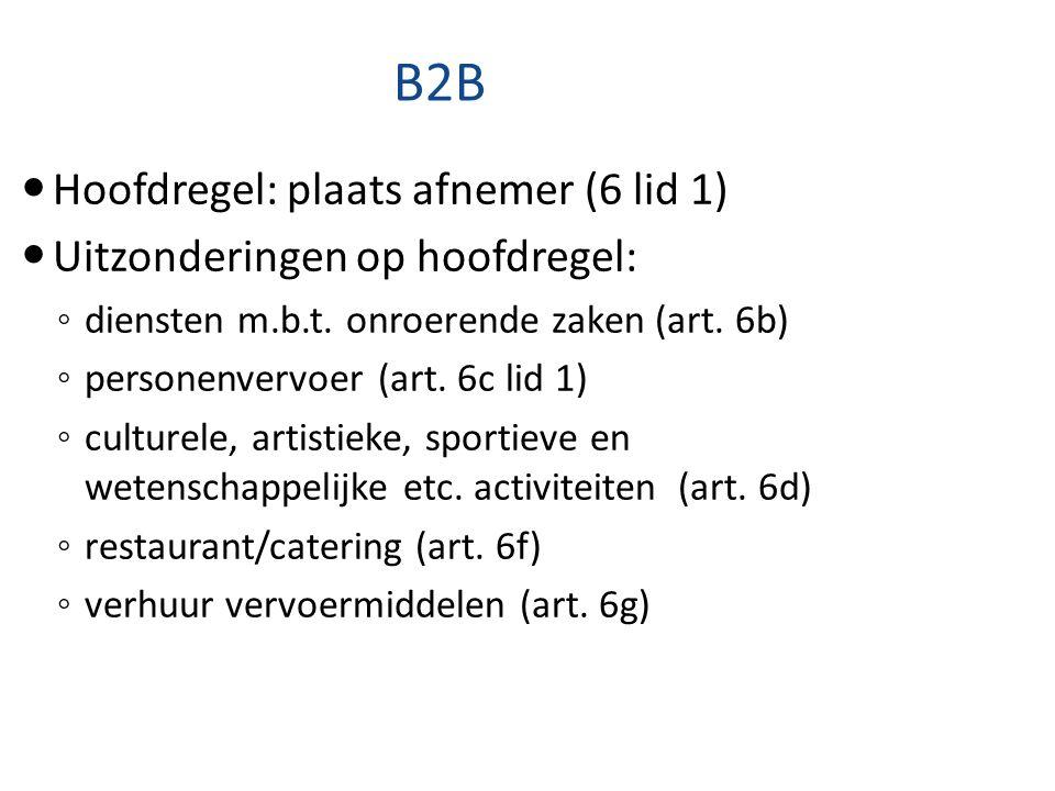 B2B Hoofdregel: plaats afnemer (6 lid 1) Uitzonderingen op hoofdregel: