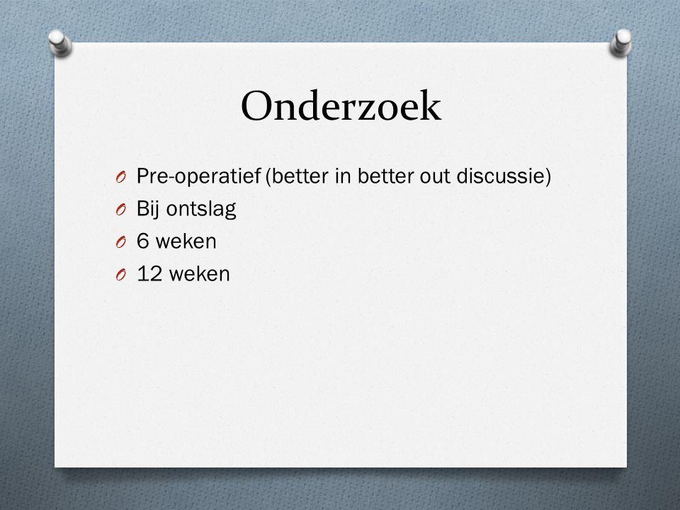 Onderzoek Pre-operatief (better in better out discussie) Bij ontslag