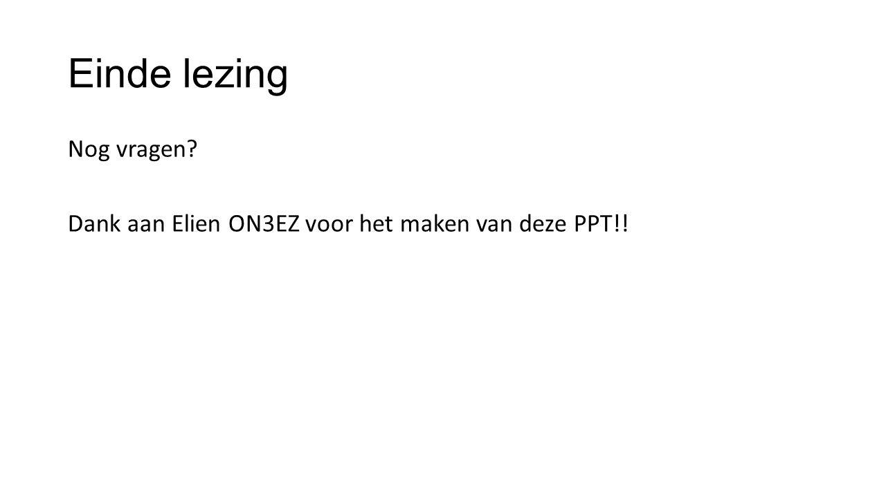 Einde lezing Nog vragen Dank aan Elien ON3EZ voor het maken van deze PPT!!