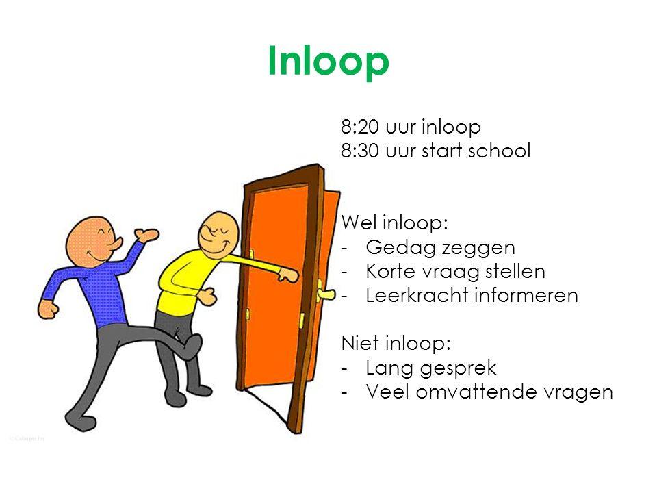 Inloop 8:20 uur inloop 8:30 uur start school Wel inloop: Gedag zeggen