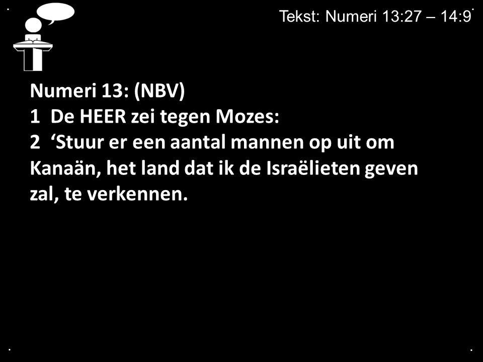 1 De HEER zei tegen Mozes: