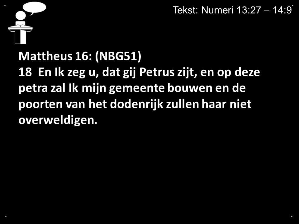 . . Tekst: Numeri 13:27 – 14:9. Mattheus 16: (NBG51)