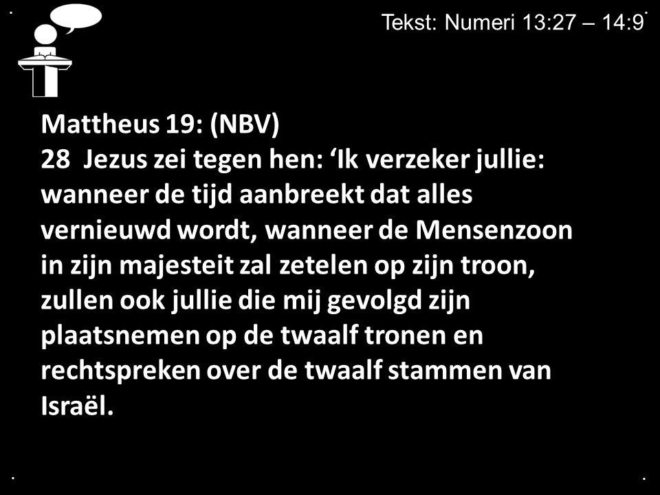 . . Tekst: Numeri 13:27 – 14:9. Mattheus 19: (NBV)
