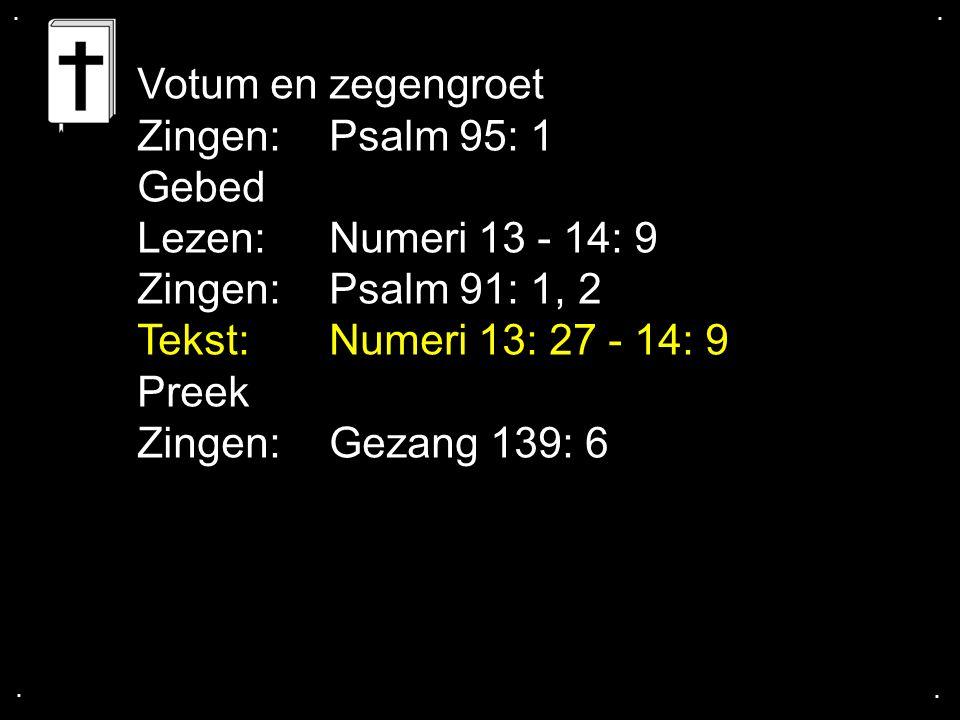 Votum en zegengroet Zingen: Psalm 95: 1 Gebed Lezen: Numeri 13 - 14: 9