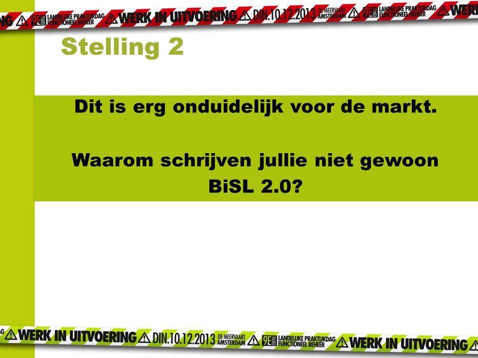 Stelling 2 Dit is erg onduidelijk voor de markt. Waarom schrijven jullie niet gewoon BiSL 2.0.