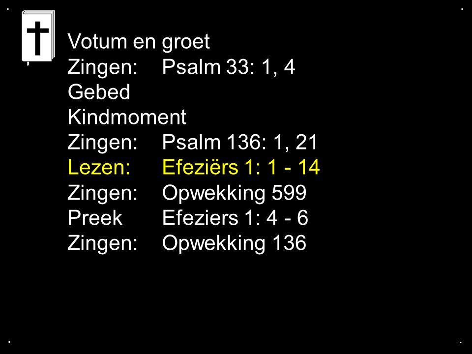 Votum en groet Zingen: Psalm 33: 1, 4 Gebed Kindmoment