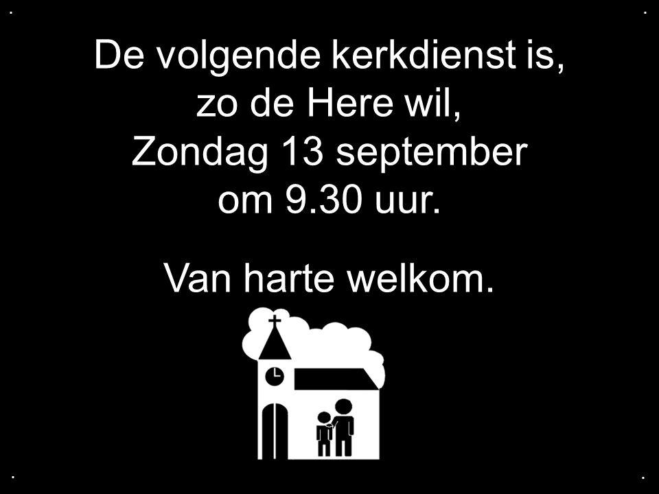 De volgende kerkdienst is, zo de Here wil, Zondag 13 september