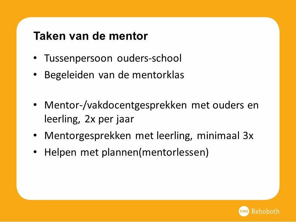 Taken van de mentor Tussenpersoon ouders-school. Begeleiden van de mentorklas. Mentor-/vakdocentgesprekken met ouders en leerling, 2x per jaar.